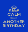KEEP CALM it's just ANOTHER BIRTHDAY - Personalised Poster A4 size