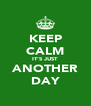 KEEP CALM IT'S JUST ANOTHER DAY - Personalised Poster A4 size