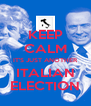 KEEP CALM IT'S JUST ANOTHER ITALIAN ELECTION - Personalised Poster A4 size