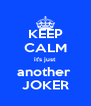 KEEP CALM it's just  another  JOKER - Personalised Poster A4 size