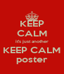 KEEP CALM it's just another KEEP CALM poster - Personalised Poster A4 size
