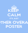 KEEP  CALM IT'S JUST ANOTHER OVERATED  POSTER - Personalised Poster A4 size