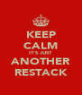 KEEP CALM IT'S JUST ANOTHER RESTACK - Personalised Poster A4 size