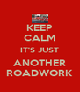 KEEP CALM IT'S JUST ANOTHER ROADWORK - Personalised Poster A4 size