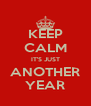 KEEP CALM IT'S JUST ANOTHER YEAR - Personalised Poster A4 size