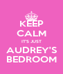 KEEP CALM IT'S JUST AUDREY'S BEDROOM - Personalised Poster A4 size