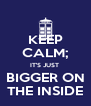 KEEP CALM; IT'S JUST  BIGGER ON THE INSIDE - Personalised Poster A4 size