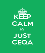 KEEP CALM it's JUST CEQA - Personalised Poster A4 size