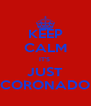 KEEP CALM IT'S  JUST CORONADO - Personalised Poster A4 size