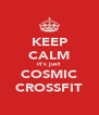KEEP CALM it's just COSMIC CROSSFIT - Personalised Poster A4 size