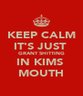KEEP CALM IT'S JUST  GRANT SHITTING IN KIMS  MOUTH - Personalised Poster A4 size