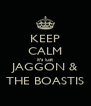KEEP CALM it's just JAGGON & THE BOASTIS - Personalised Poster A4 size