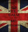 KEEP CALM IT'S JUST ME vikram - Personalised Poster A4 size
