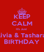 KEEP CALM It's Just  Olivia & Tashara's BIRTHDAY - Personalised Poster A4 size
