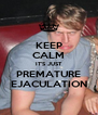 KEEP CALM IT'S JUST PREMATURE EJACULATION - Personalised Poster A4 size