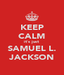 KEEP CALM it's just SAMUEL L. JACKSON - Personalised Poster A4 size