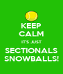 KEEP CALM IT'S JUST SECTIONALS SNOWBALLS! - Personalised Poster A4 size