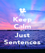 Keep Calm It's Just Sentences - Personalised Poster A4 size