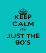 KEEP CALM IT'S JUST THE 90'S - Personalised Poster A4 size
