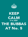 KEEP CALM IT'S JUST THE BUBBAS AT No. 5 - Personalised Poster A4 size