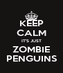 KEEP CALM IT'S JUST ZOMBIE PENGUINS - Personalised Poster A4 size