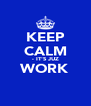 KEEP CALM - IT'S JUZ WORK  - Personalised Poster A4 size