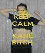KEEP CALM IT'S KANE BITCH - Personalised Poster A4 size