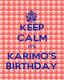 KEEP CALM IT'S KARIMO'S BIRTHDAY - Personalised Poster A4 size