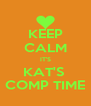 KEEP CALM IT'S KAT'S  COMP TIME - Personalised Poster A4 size