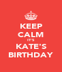 KEEP CALM IT'S KATE'S BIRTHDAY - Personalised Poster A4 size