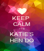 KEEP  CALM IT'S KATIE'S HEN DO - Personalised Poster A4 size