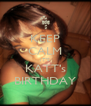 KEEP CALM IT'S KATT's BIRTHDAY - Personalised Poster A4 size