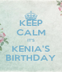 KEEP CALM IT'S KENIA'S BIRTHDAY - Personalised Poster A4 size