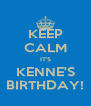 KEEP CALM IT'S KENNE'S BIRTHDAY! - Personalised Poster A4 size