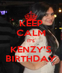 KEEP CALM IT'S KENZY'S BIRTHDAY - Personalised Poster A4 size