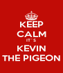 KEEP CALM IT´S KEVIN THE PIGEON - Personalised Poster A4 size
