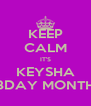 KEEP CALM IT'S KEYSHA BDAY MONTH - Personalised Poster A4 size