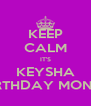 KEEP CALM IT'S KEYSHA BIRTHDAY MONTH - Personalised Poster A4 size
