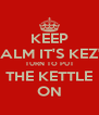 KEEP CALM IT'S KEZ'S TURN TO PUT THE KETTLE ON - Personalised Poster A4 size