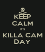 KEEP CALM IT'S KILLA CAM DAY - Personalised Poster A4 size