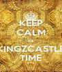 KEEP CALM it's KINGZCASTLE TIME - Personalised Poster A4 size