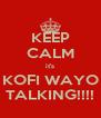 KEEP CALM it's KOFI WAYO TALKING!!!! - Personalised Poster A4 size