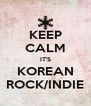KEEP CALM IT'S KOREAN ROCK/INDIE - Personalised Poster A4 size