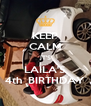 KEEP CALM IT'S LAILA'S 4th  BIRTHDAY - Personalised Poster A4 size