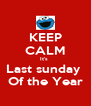KEEP CALM It's  Last sunday  Of the Year - Personalised Poster A4 size