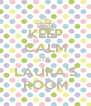 KEEP CALM IT'S  LAURA'S ROOM - Personalised Poster A4 size