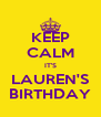 KEEP CALM IT'S LAUREN'S BIRTHDAY - Personalised Poster A4 size