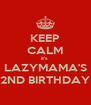 KEEP CALM it's  LAZYMAMA'S 2ND BIRTHDAY - Personalised Poster A4 size