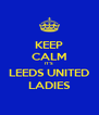 KEEP CALM IT'S LEEDS UNITED LADIES - Personalised Poster A4 size