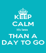 KEEP CALM It's less  THAN A DAY TO GO - Personalised Poster A4 size